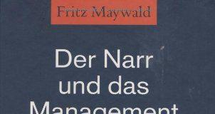 Der Narr und das Management (Fritz Maywald)