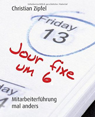 Jour fixe um 6- Mitarbeiterführung mal anders (Christian Zipfel)