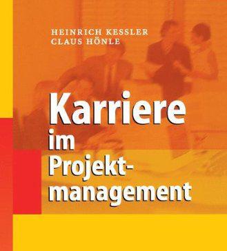 Karriere im Projektmanagement (Heinrich Keßler, Claus Hönle)