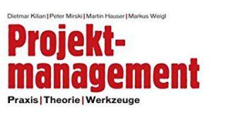 Projektmanagement- Praxis, Theorie, Werkzeuge (Kilian, Mirski, Hauser, Weigl)