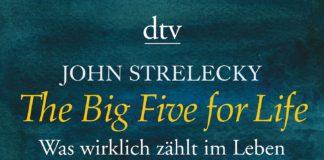 The Big Five for Life- Was wirklich zählt im Leben (John Strelecky)