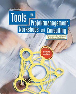 Tools für Projektmanagement, Workshops und Consulting- Kompendium der wichtigsten Techniken und Methoden (Nicolai Andler)