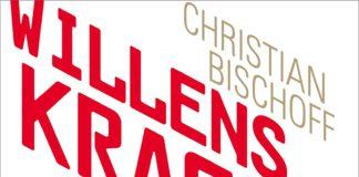Willenskraft- Warum Talent gnadenlos überschätzt wird (Christian Bischoff)